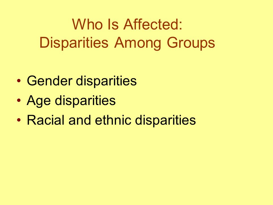 Who Is Affected: Disparities Among Groups