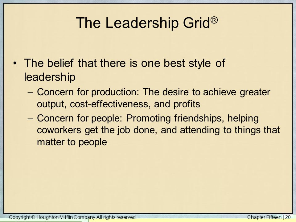 The Leadership Grid® The belief that there is one best style of leadership.