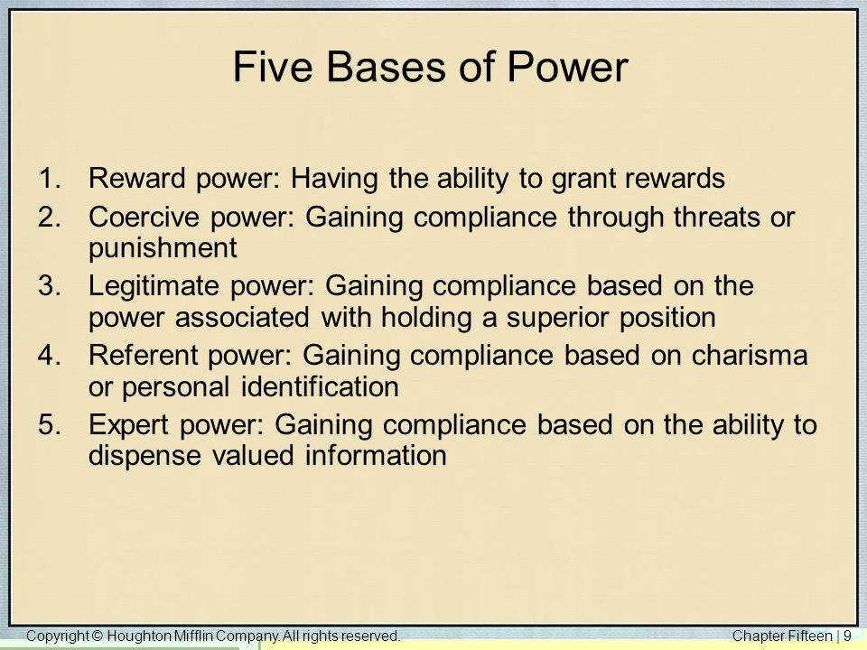 Five Bases of Power Reward power: Having the ability to grant rewards