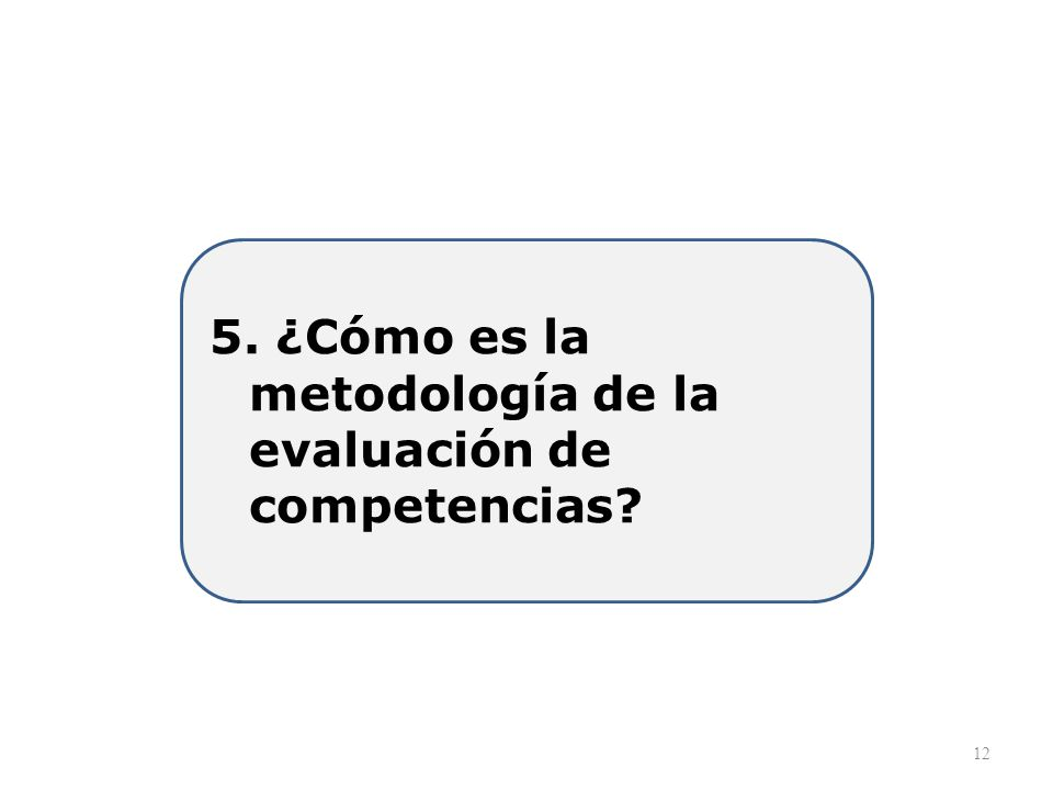 5. ¿Cómo es la metodología de la evaluación de competencias