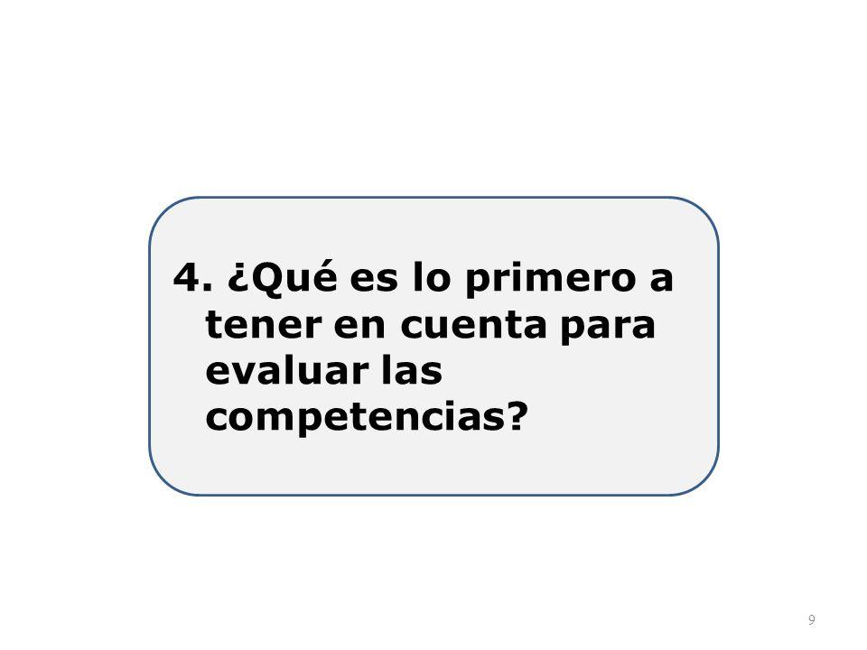 4. ¿Qué es lo primero a tener en cuenta para evaluar las competencias