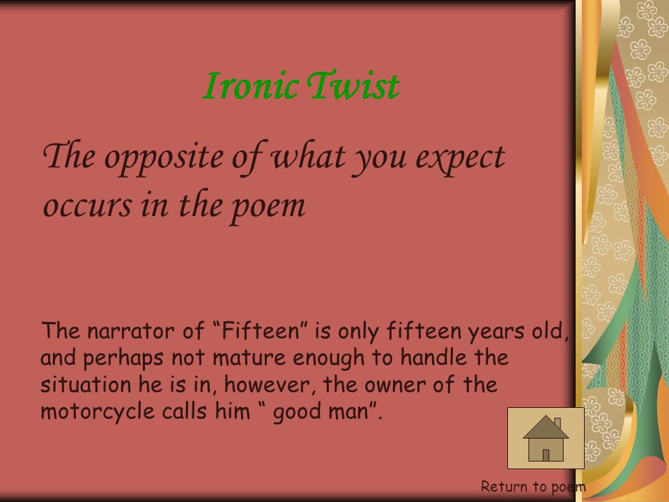 Ironic Twist The opposite of what you expect occurs in the poem