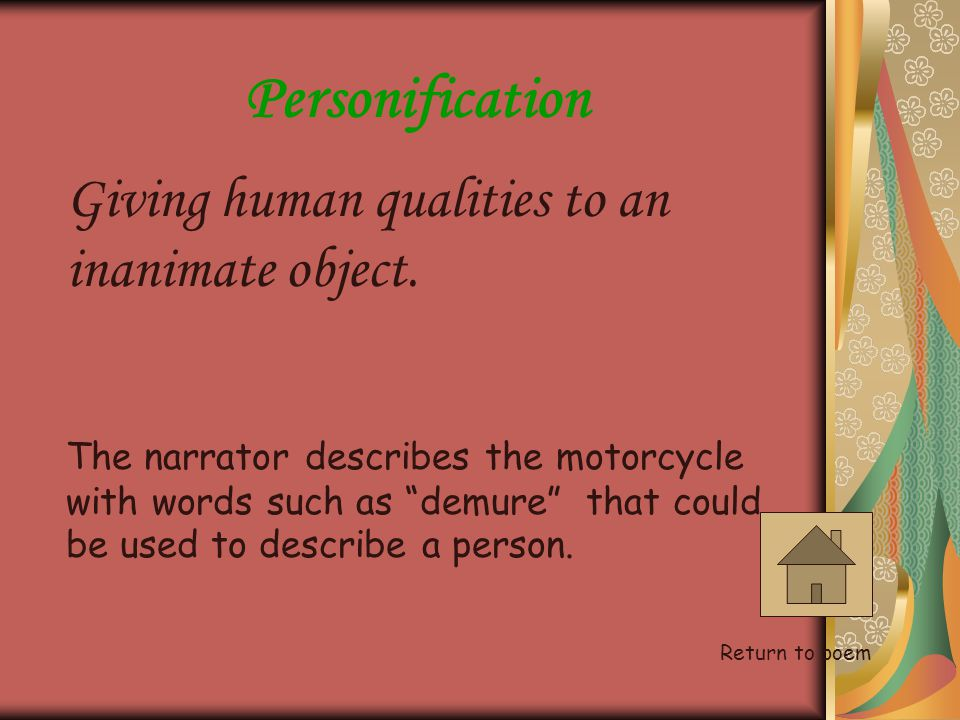 Personification Giving human qualities to an inanimate object.