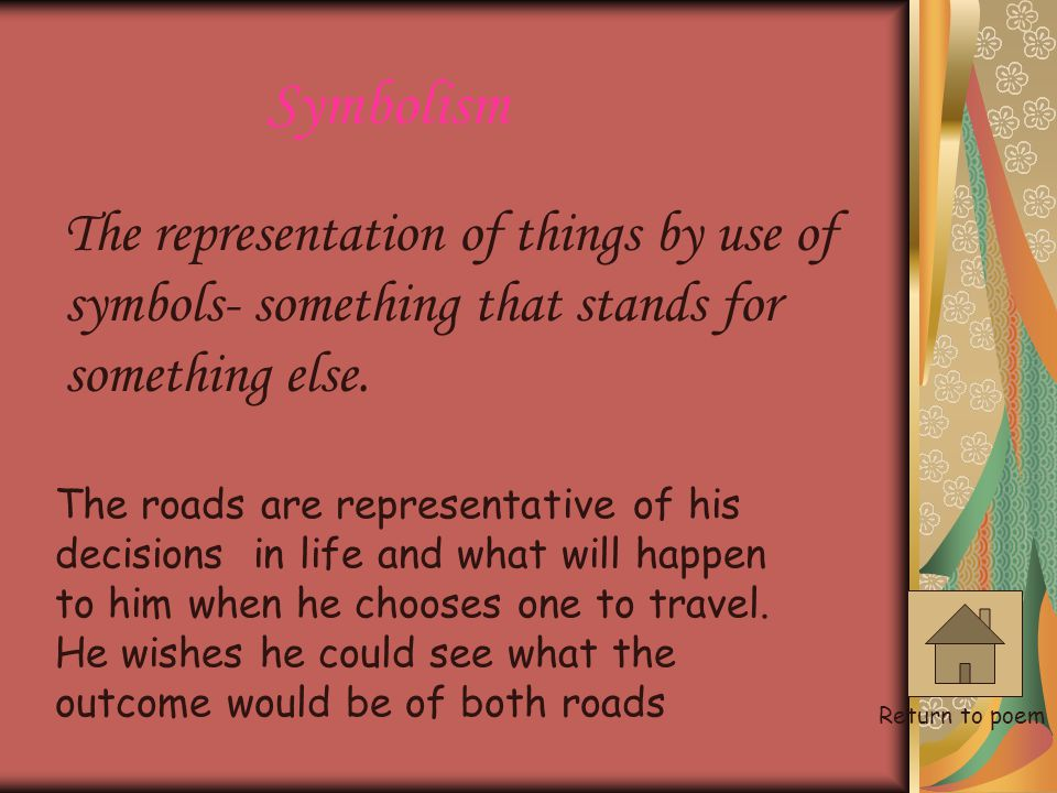Symbolism The representation of things by use of symbols- something that stands for something else.