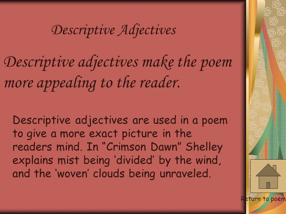 Descriptive adjectives make the poem more appealing to the reader.