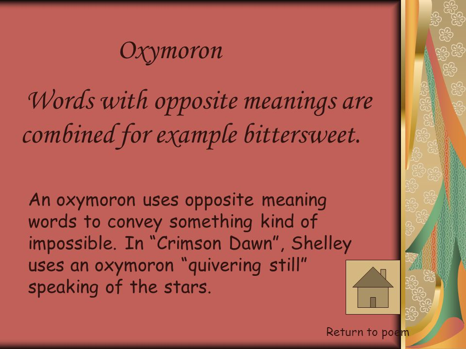 Oxymoron Words with opposite meanings are combined for example bittersweet.