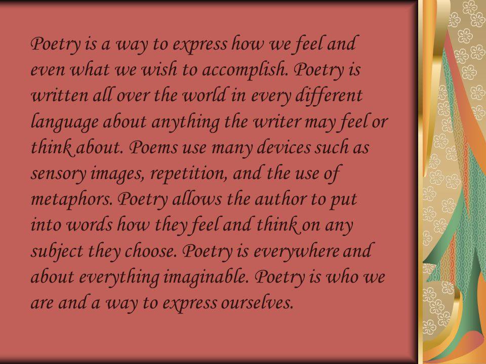 Poetry is a way to express how we feel and even what we wish to accomplish.