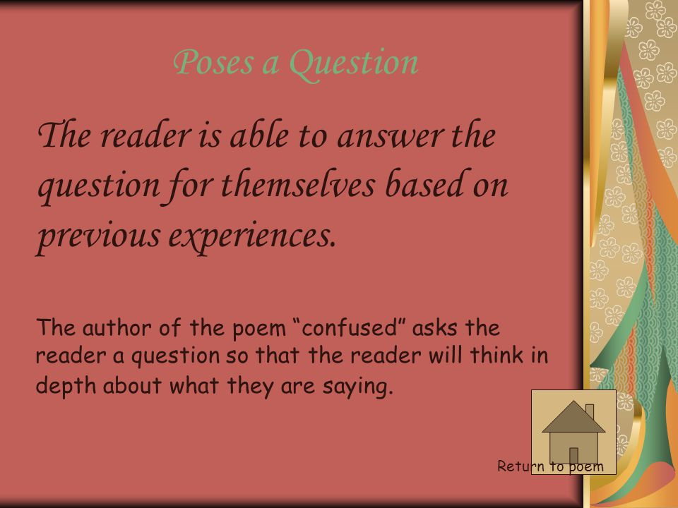 Poses a Question The reader is able to answer the question for themselves based on previous experiences.