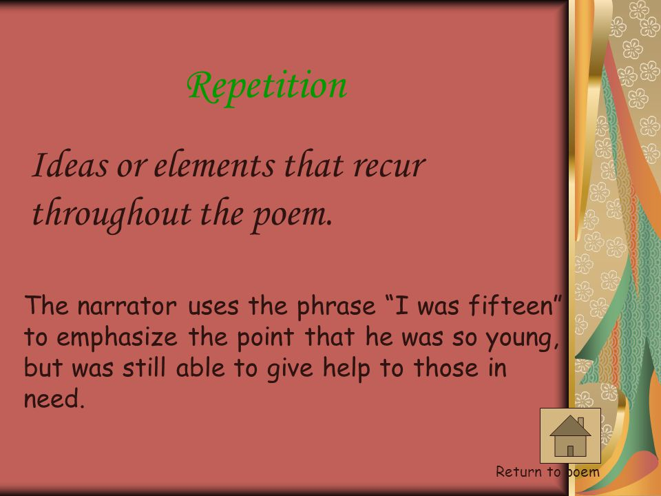 Repetition Ideas or elements that recur throughout the poem.