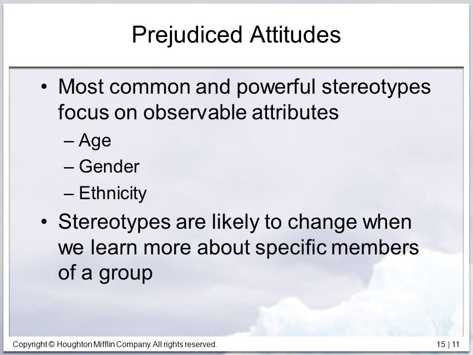 Prejudiced Attitudes Most common and powerful stereotypes focus on observable attributes. Age. Gender.