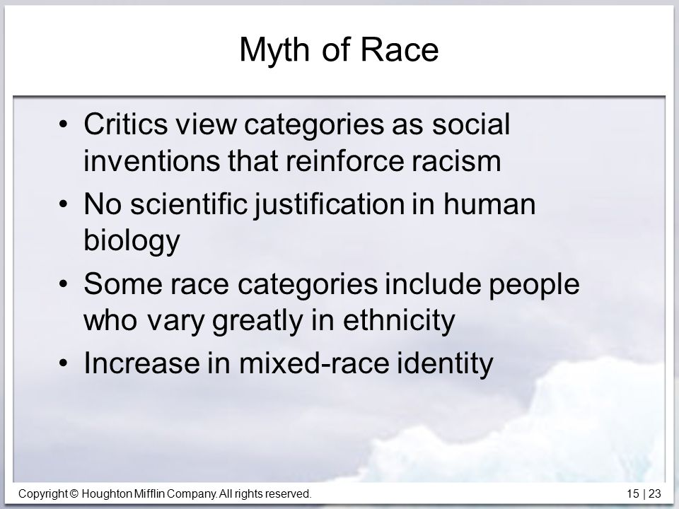 Myth of Race Critics view categories as social inventions that reinforce racism. No scientific justification in human biology.