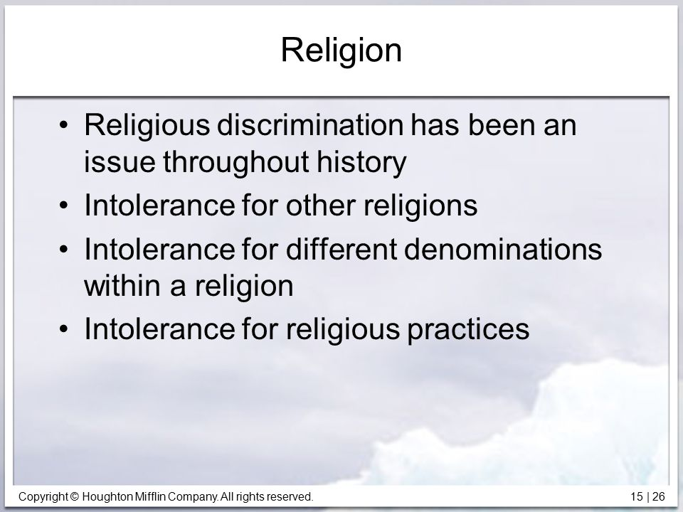 Religion Religious discrimination has been an issue throughout history