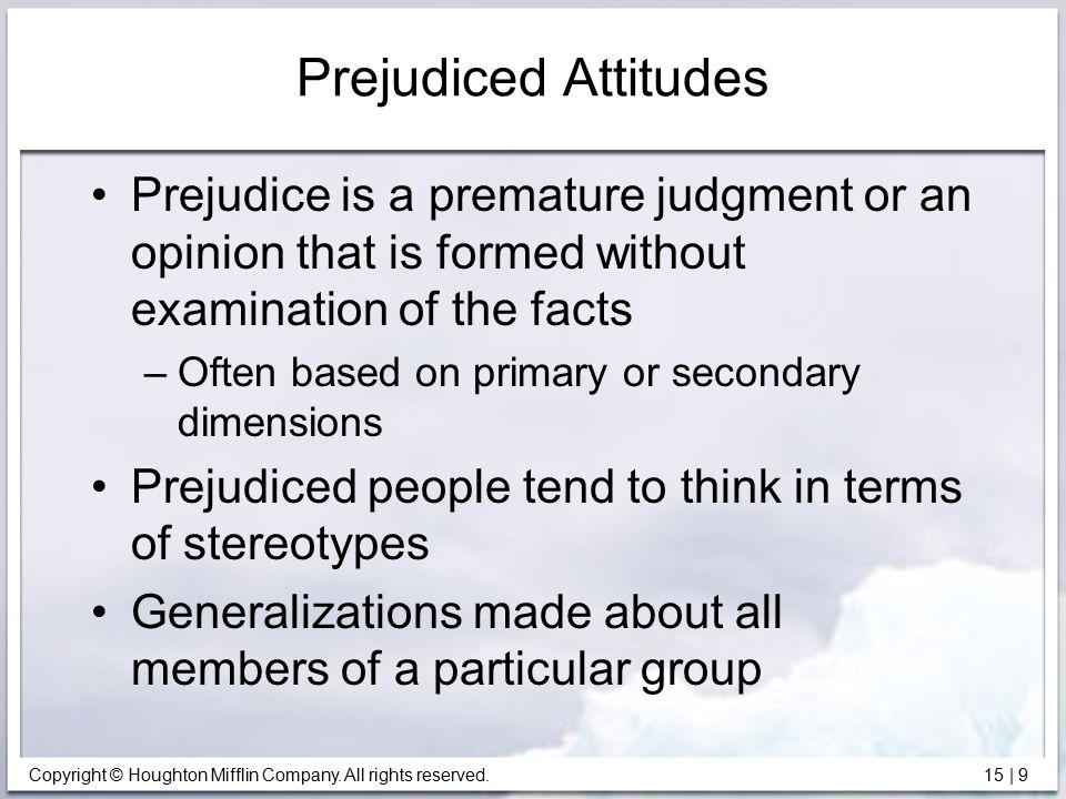 Prejudiced Attitudes Prejudice is a premature judgment or an opinion that is formed without examination of the facts.
