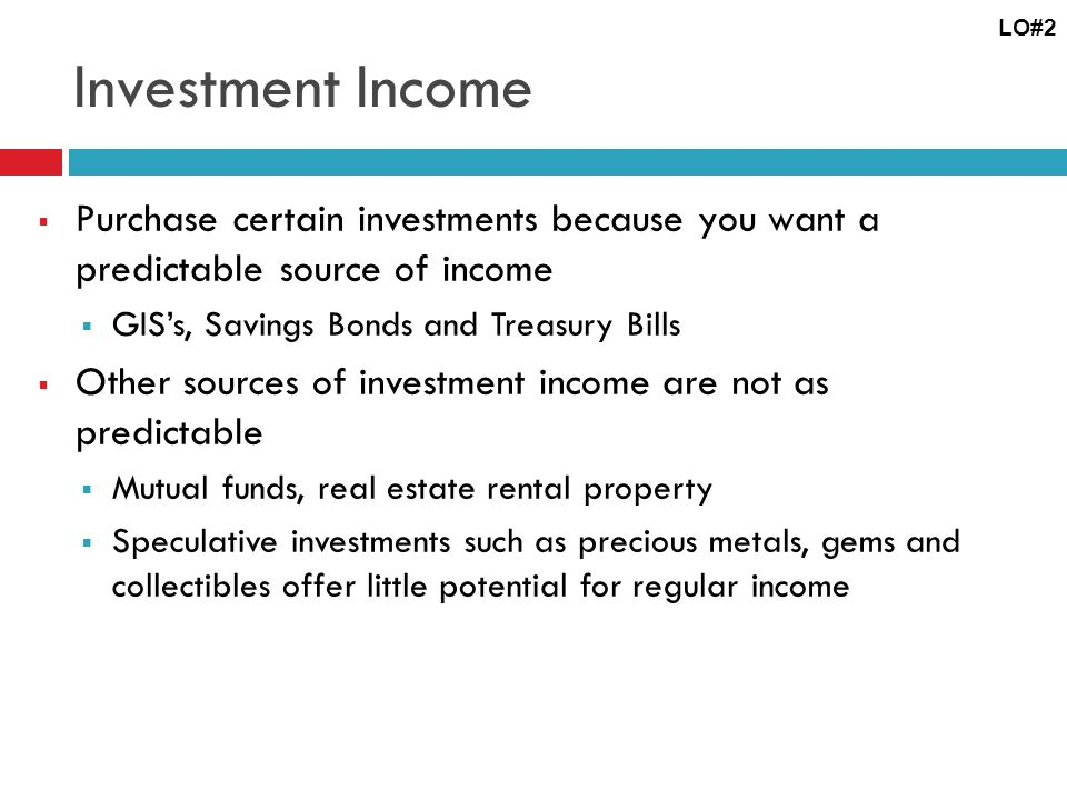 LO#2 Investment Income. Purchase certain investments because you want a predictable source of income.