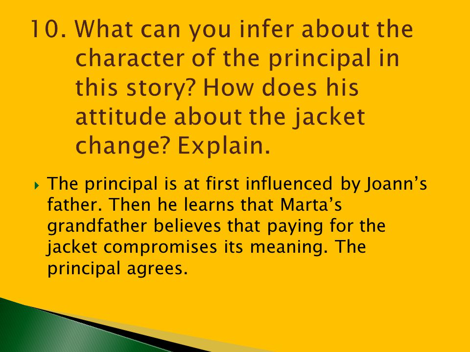 10. What can you infer about the character of the principal in this story How does his attitude about the jacket change Explain.
