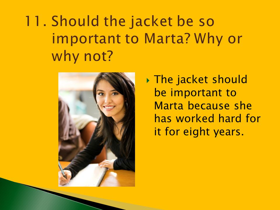 11. Should the jacket be so important to Marta Why or why not