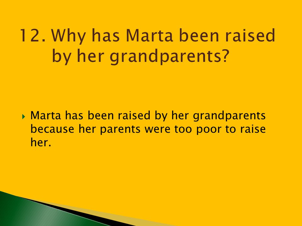 12. Why has Marta been raised by her grandparents