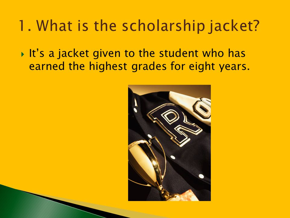 1. What is the scholarship jacket