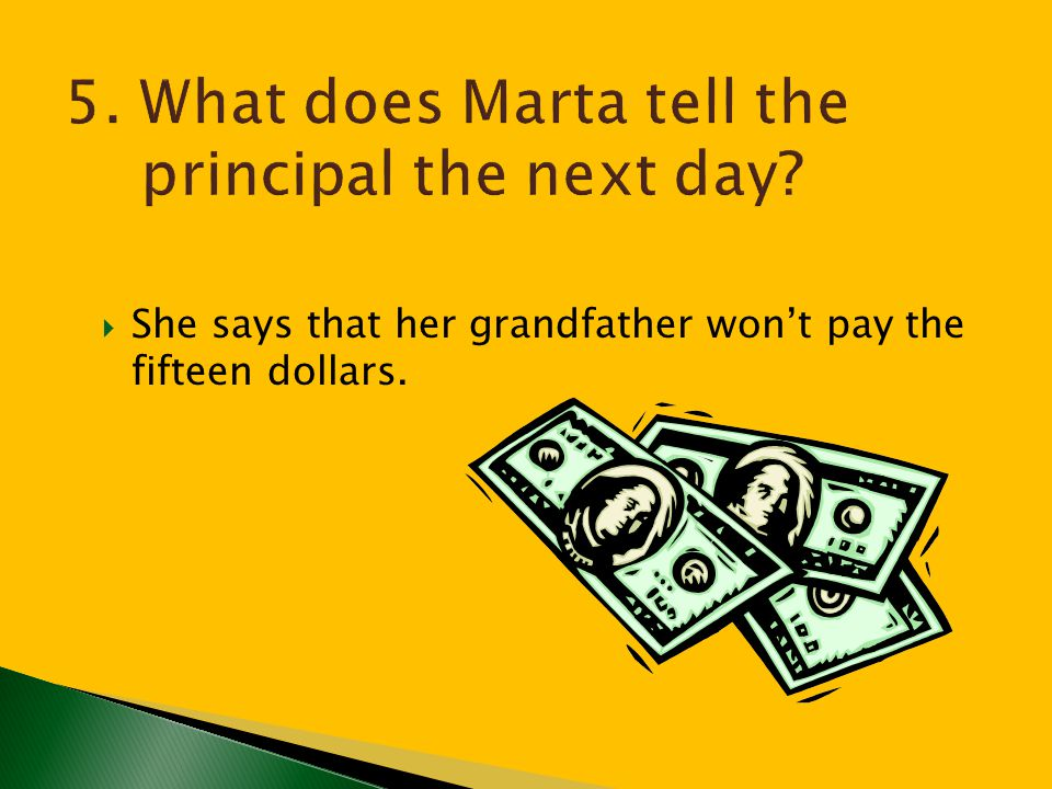 5. What does Marta tell the principal the next day