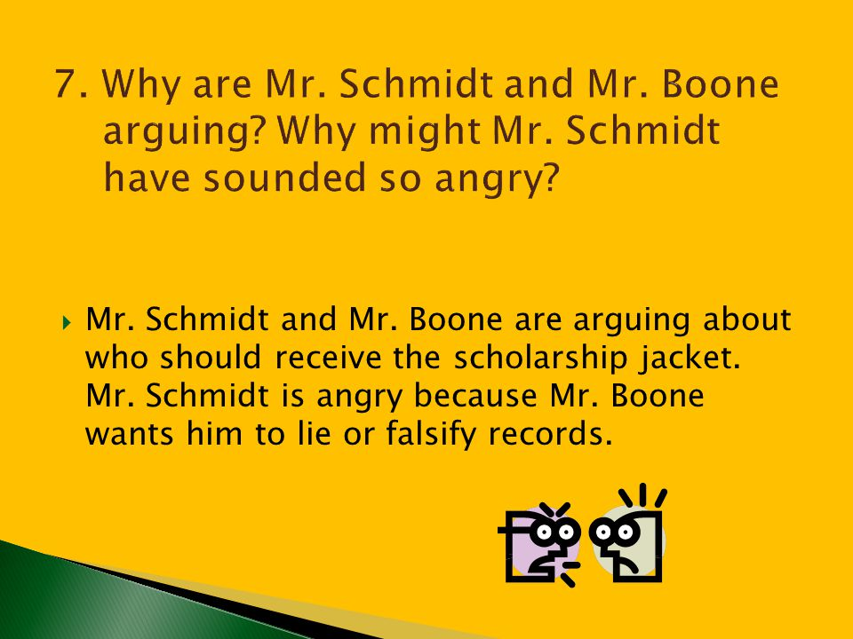 7. Why are Mr. Schmidt and Mr. Boone arguing. Why might Mr