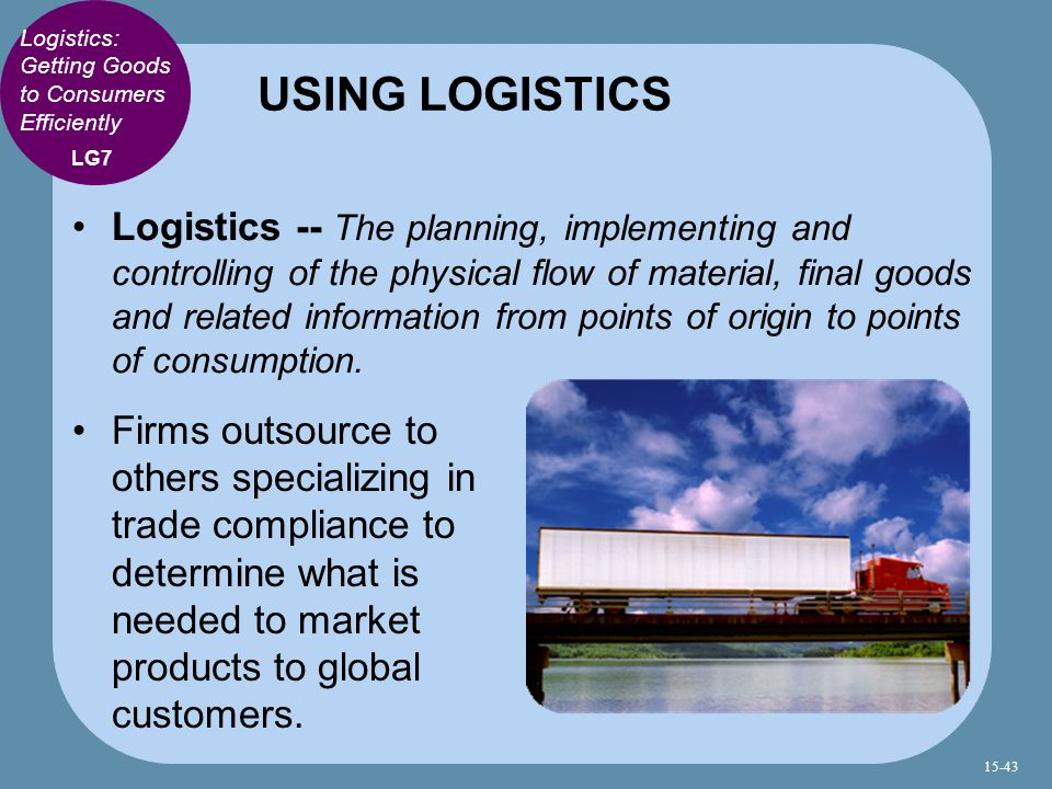 USING LOGISTICS Logistics: Getting Goods to Consumers Efficiently. LG7.