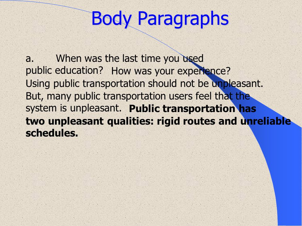Body Paragraphs a. When was the last time you used public education