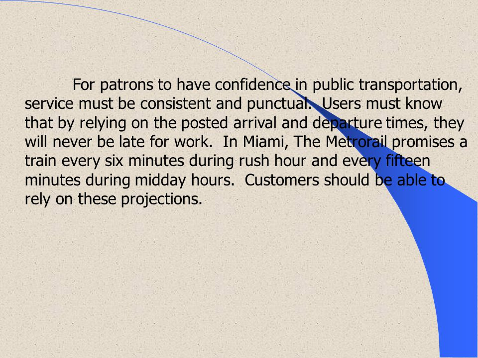 For patrons to have confidence in public transportation, service must be consistent and punctual.