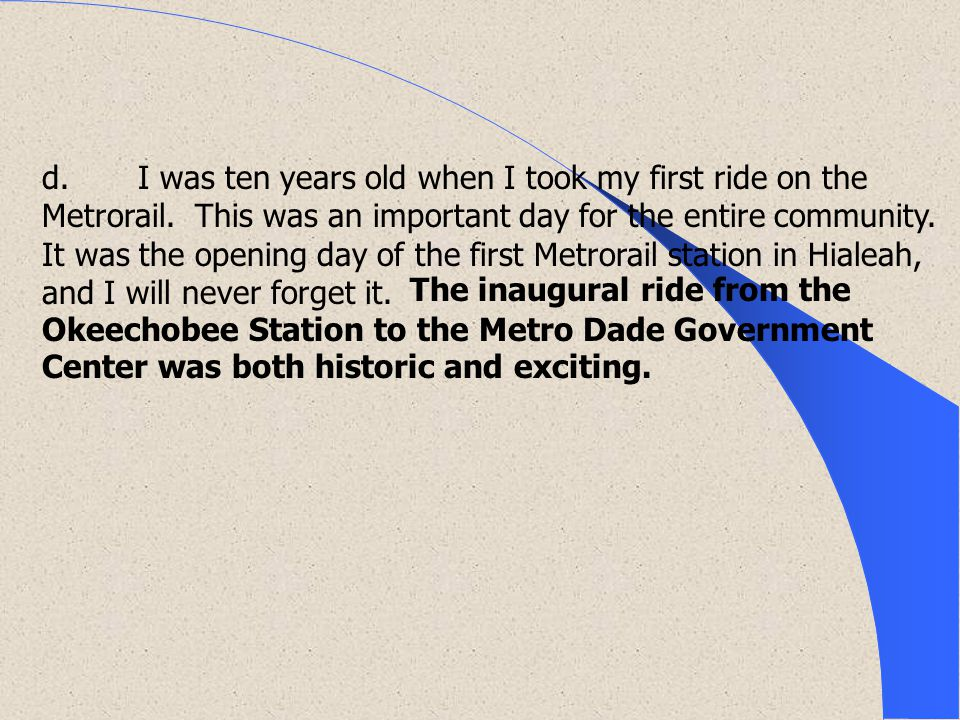 d. I was ten years old when I took my first ride on the Metrorail