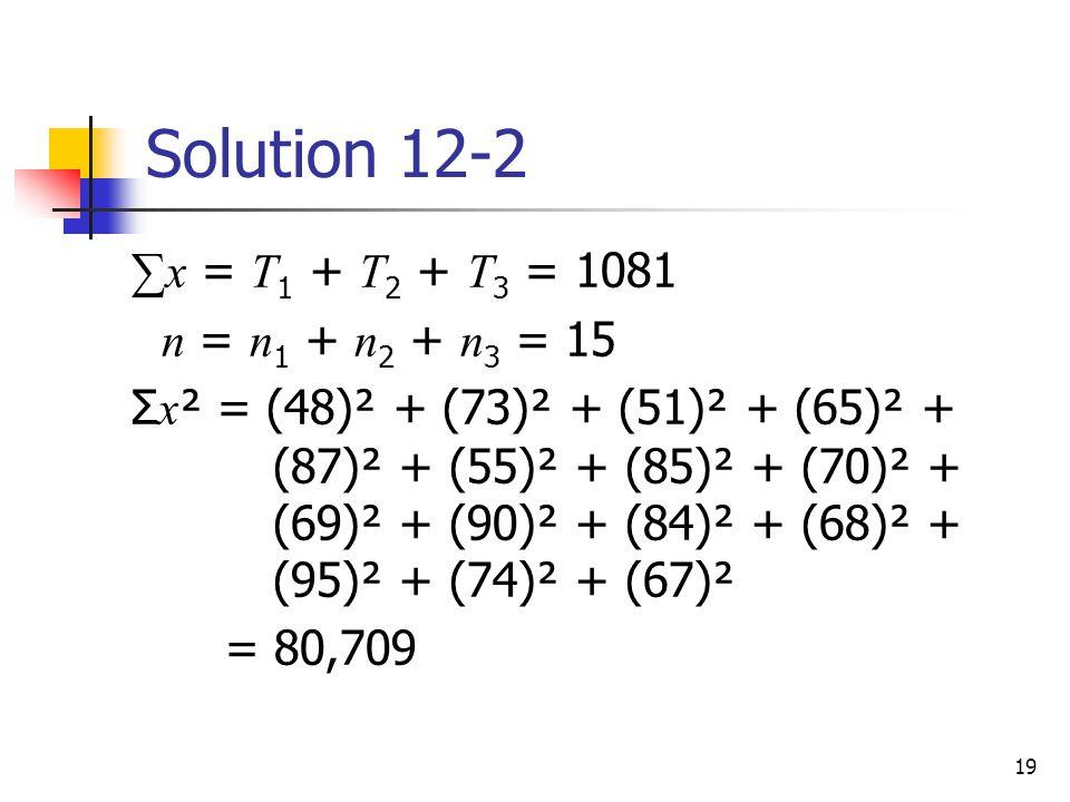 Solution 12-2 ∑x = T1 + T2 + T3 = 1081 n = n1 + n2 + n3 = 15