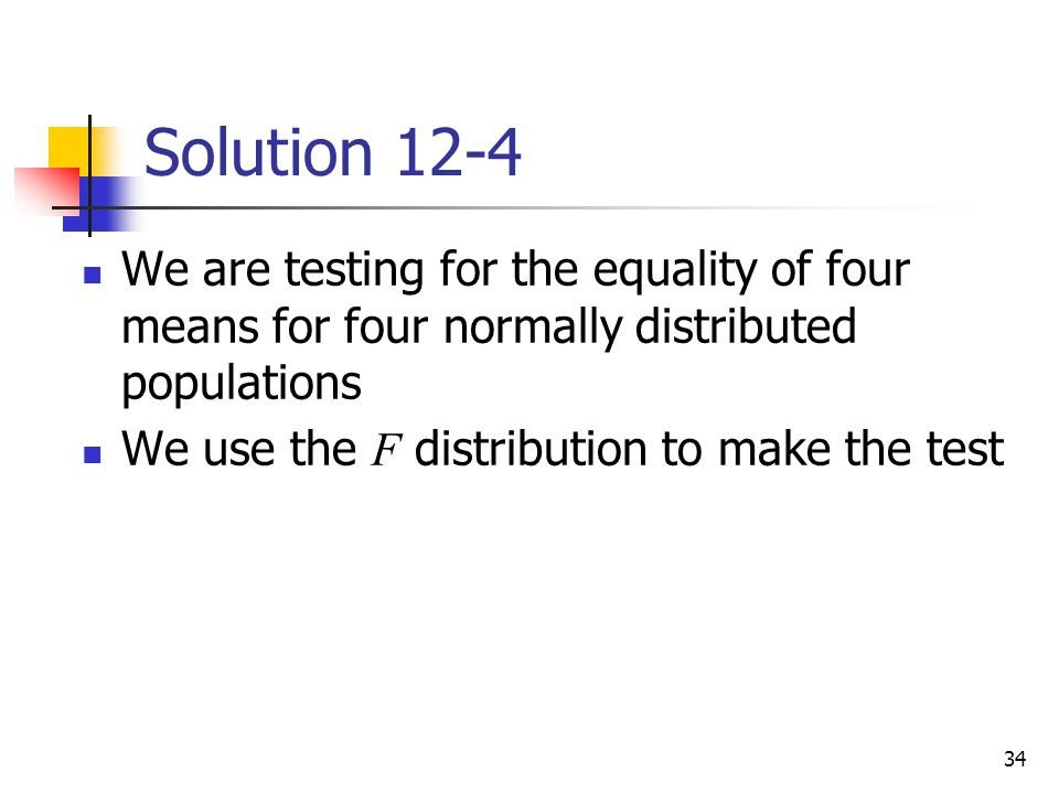 Solution 12-4 We are testing for the equality of four means for four normally distributed populations.