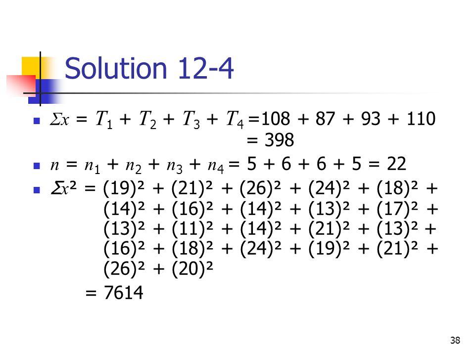 Solution 12-4 Σx = T1 + T2 + T3 + T4 =108 + 87 + 93 + 110 = 398
