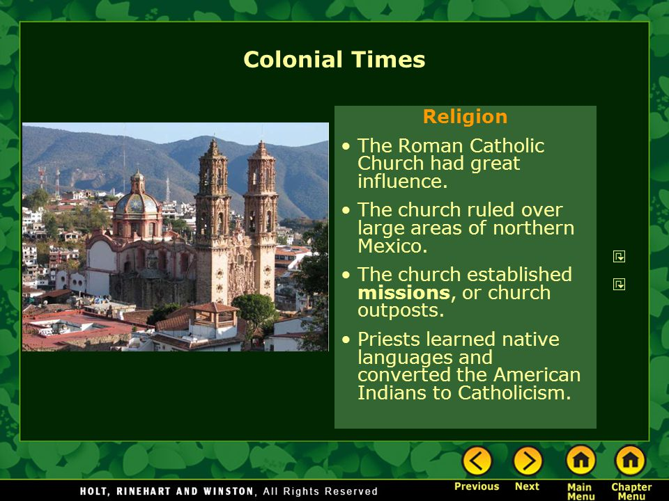 Colonial Times Religion The Roman Catholic Church had great influence.