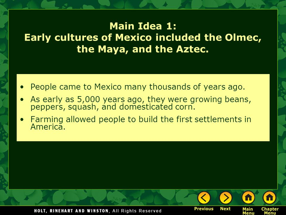 Main Idea 1: Early cultures of Mexico included the Olmec, the Maya, and the Aztec.