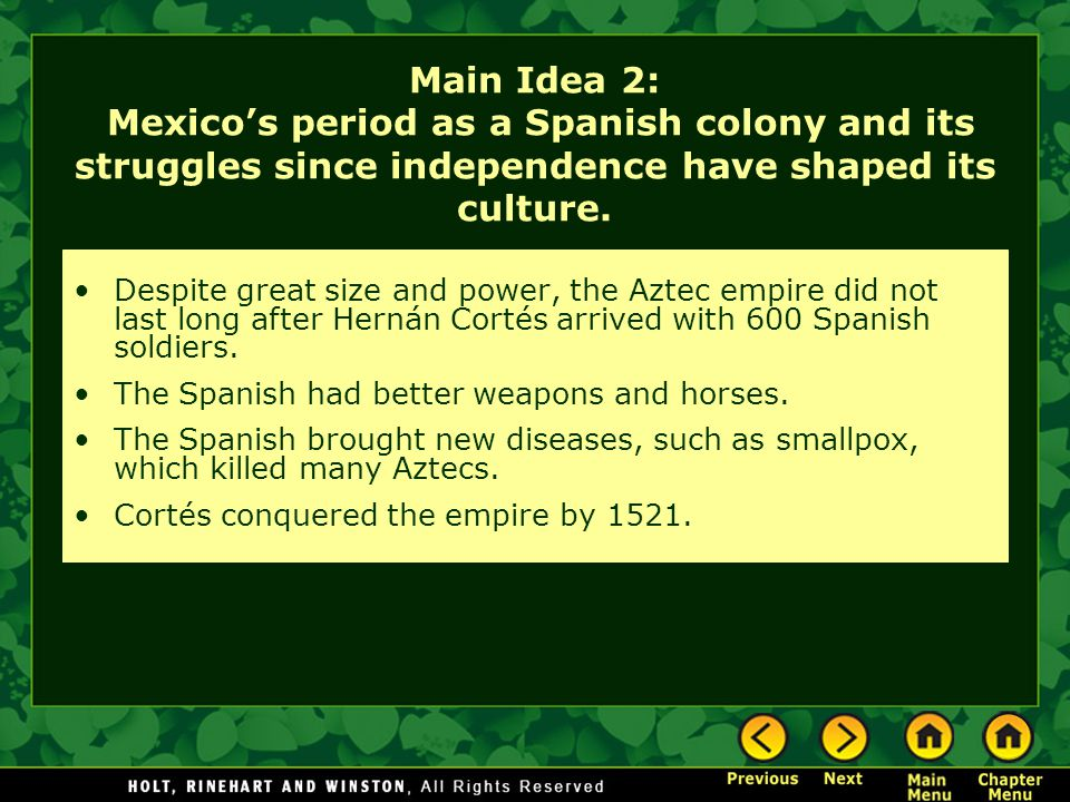 Main Idea 2: Mexico's period as a Spanish colony and its struggles since independence have shaped its culture.