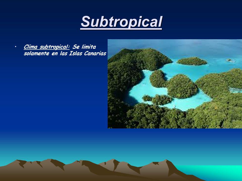 Subtropical Clima subtropical: Se limita solamente en las Islas Canarias
