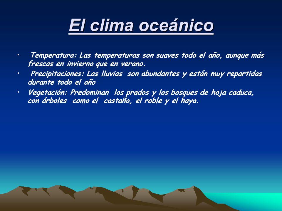 El clima oceánico Temperatura: Las temperaturas son suaves todo el año, aunque más frescas en invierno que en verano.