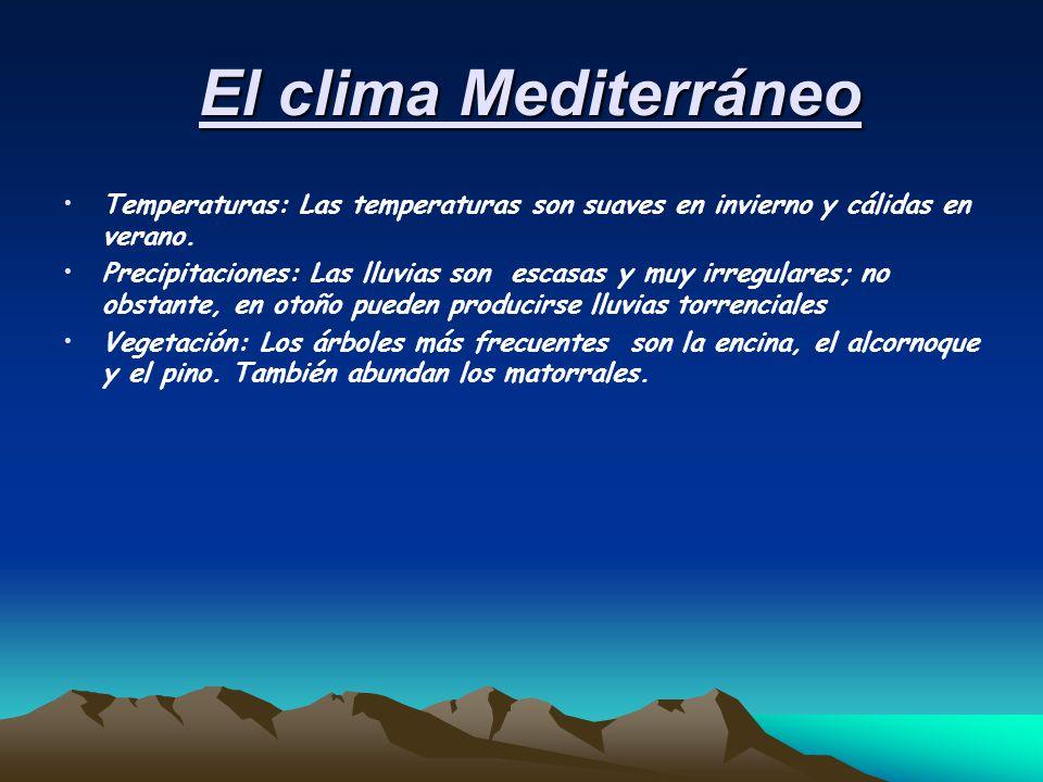 El clima Mediterráneo Temperaturas: Las temperaturas son suaves en invierno y cálidas en verano.