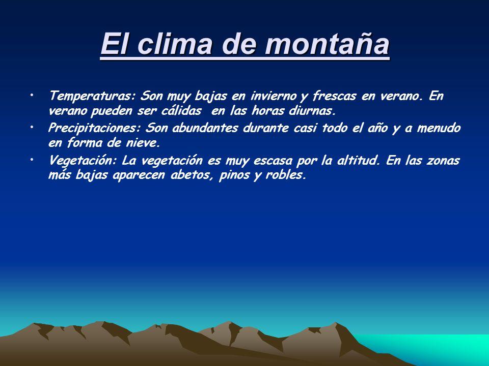 El clima de montaña Temperaturas: Son muy bajas en invierno y frescas en verano. En verano pueden ser cálidas en las horas diurnas.