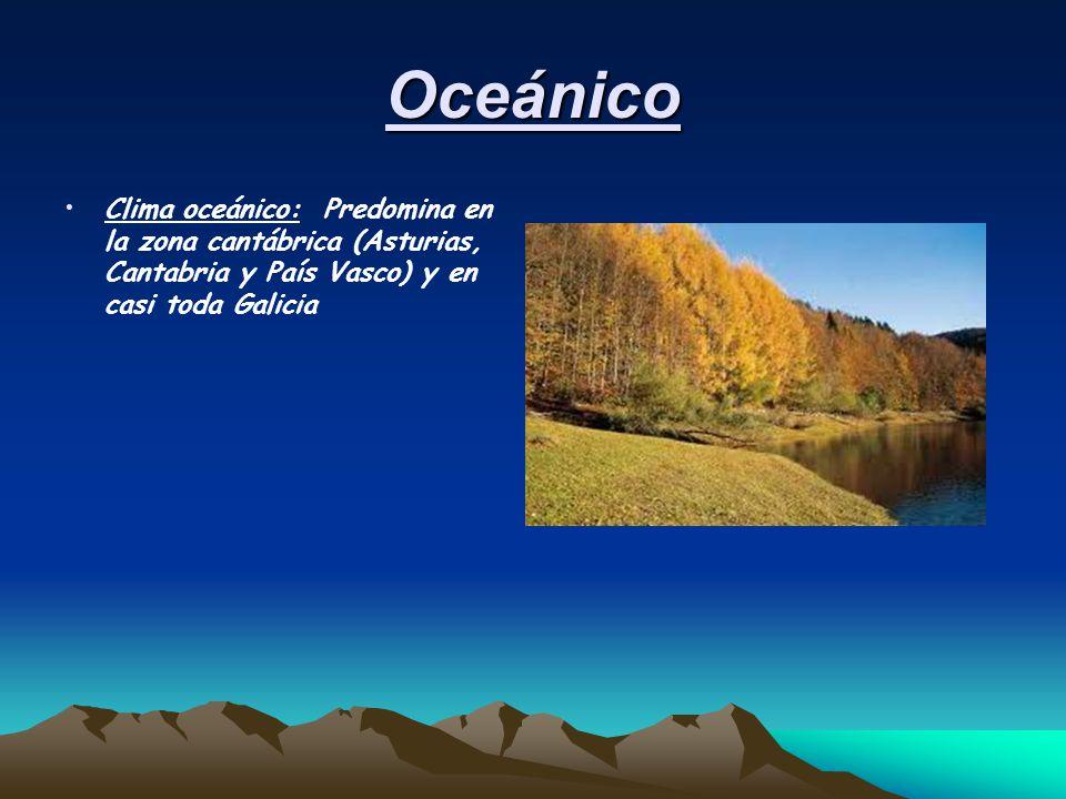 Oceánico Clima oceánico: Predomina en la zona cantábrica (Asturias, Cantabria y País Vasco) y en casi toda Galicia.