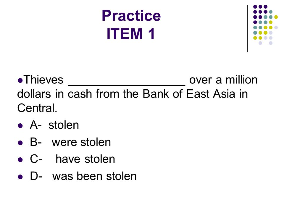 Practice ITEM 1 Thieves __________________ over a million dollars in cash from the Bank of East Asia in Central.