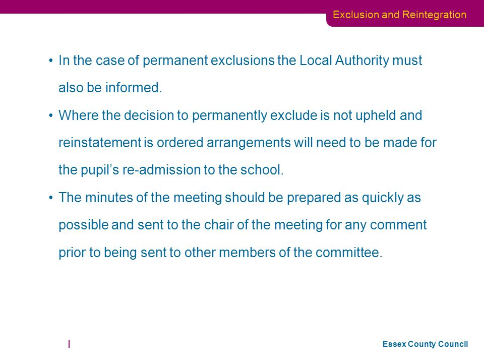 In the case of permanent exclusions the Local Authority must also be informed.