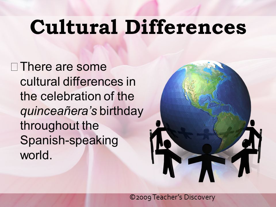 Cultural Differences There are some cultural differences in the celebration of the quinceañera's birthday throughout the Spanish-speaking world.
