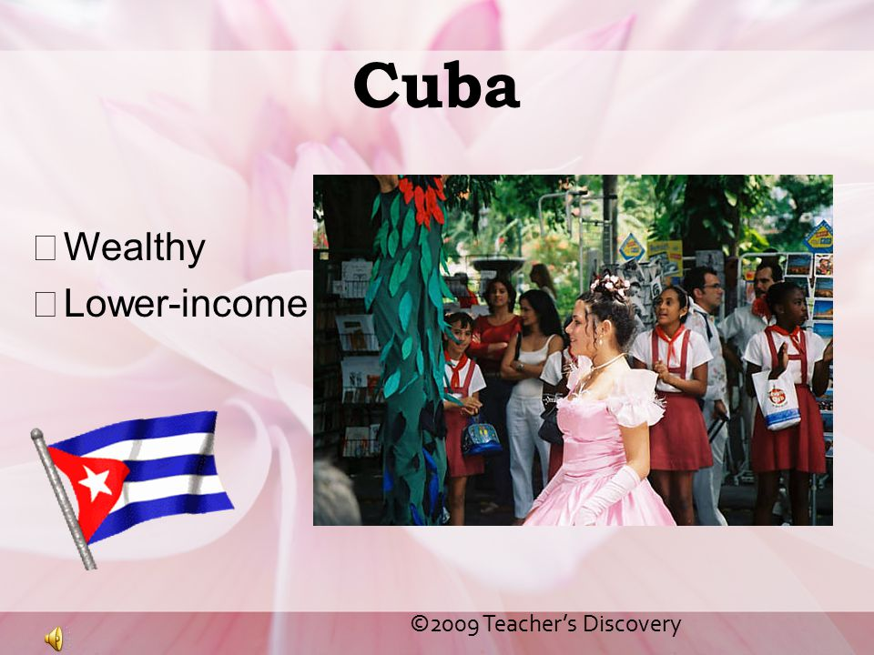 Cuba Wealthy Lower-income ©2009 Teacher's Discovery