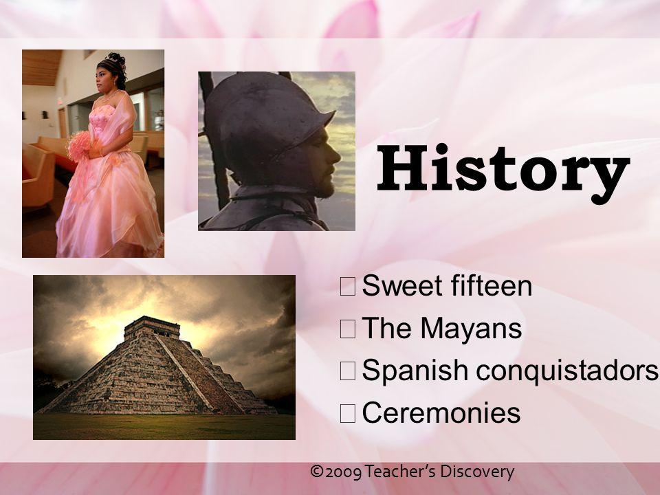History Sweet fifteen The Mayans Spanish conquistadors Ceremonies