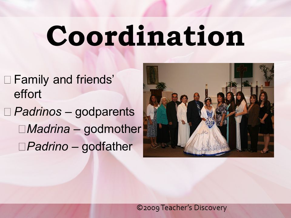 Coordination Family and friends' effort Padrinos – godparents