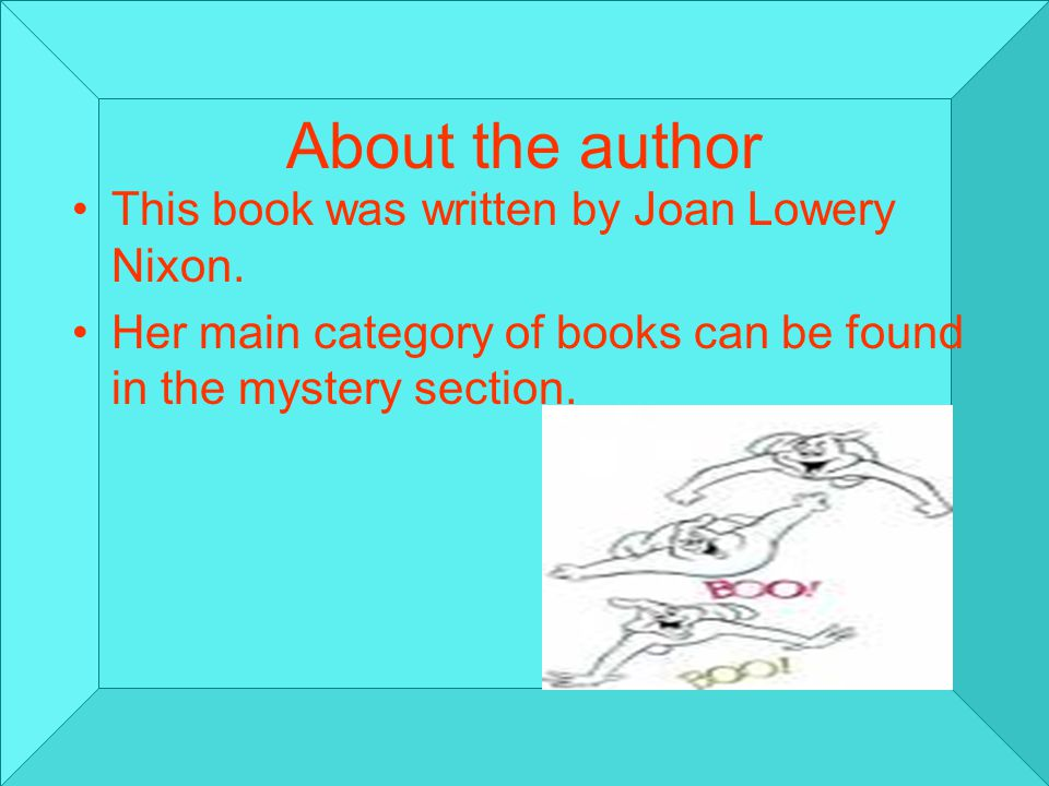 About the author This book was written by Joan Lowery Nixon.