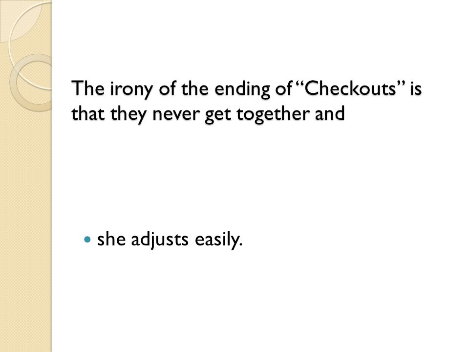 The irony of the ending of Checkouts is that they never get together and