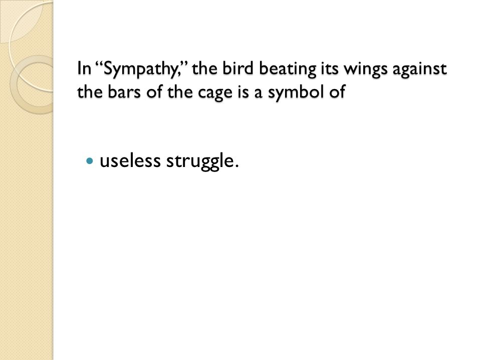 In Sympathy, the bird beating its wings against the bars of the cage is a symbol of