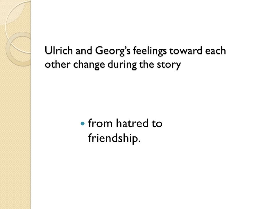Ulrich and Georg's feelings toward each other change during the story
