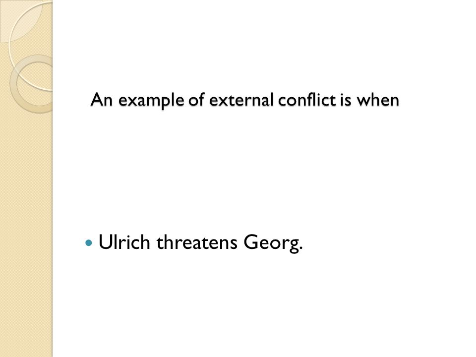 An example of external conflict is when